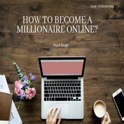 How to become a millionaire online?