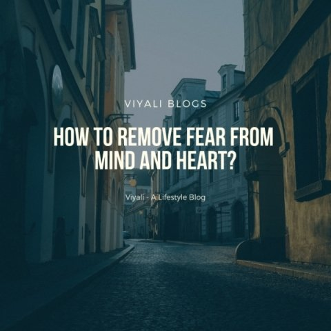 How to remove fear from mind and heart?