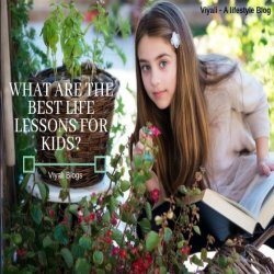 What are the best Life lessons for kids?